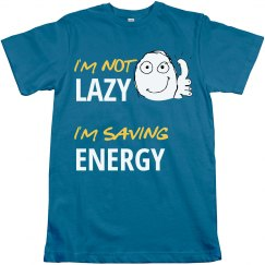 I'm Not Lazy I'm Saving Energy Funny T-shirt