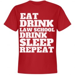 EAT SLEEP LAW SCHOOL AND A SHIT TON OF DRINKING