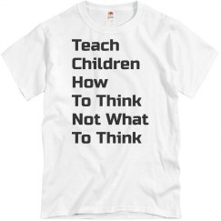 Teach Children How To Think Not What To Think
