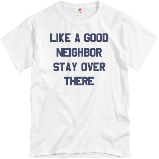 A Good Neighbor Stays Over There