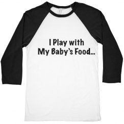 I Play With My Baby's Food…