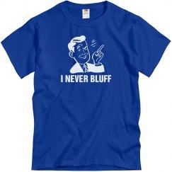 I Never Bluff