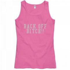BACK OFF BITCH!!
