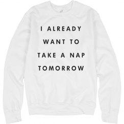 Funny Already Want A Nap Tomorrow