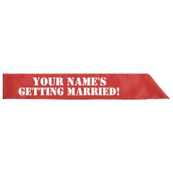 Custom Name's Getting Married Sash