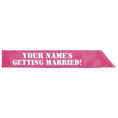 Custom Name's Getting Married Sash