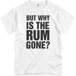 But Why is the Rum Always Gone Tee