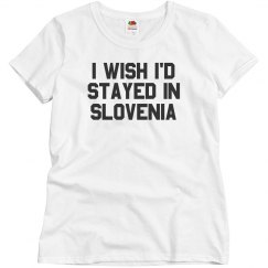 I Wish I'd Stayed In Slovenia