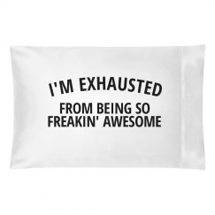 I'm Exhausted Being So...