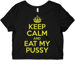 Keep Calm - Eat My Pussy