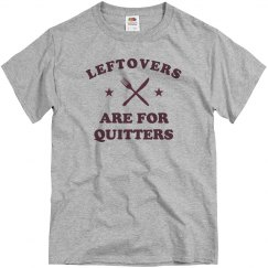 Only Quitters Have Leftovers