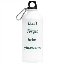 Don't Forget to be Awesome water