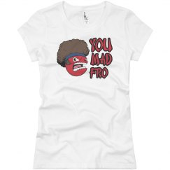 You Mad Fro? T-Shirt
