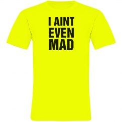I Aint Even Mad Neon Tee