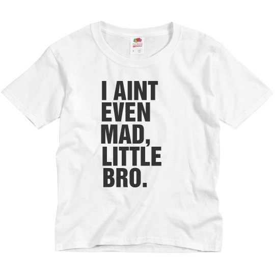 Aint Even Mad, Little Bro