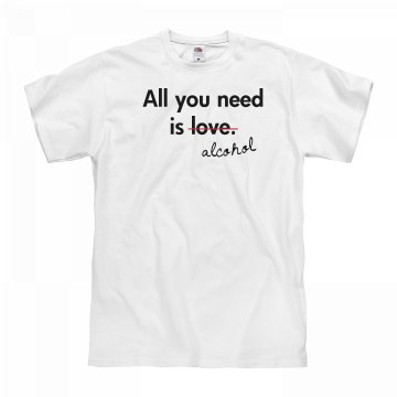 All You Need Is Alcohol