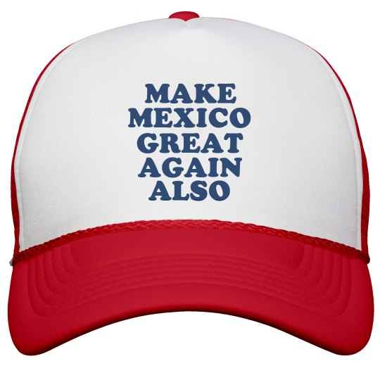 Also Make Mexico Great