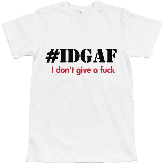 American Apparel Hashtag IDGAF T-Shirt |CDLdesigns