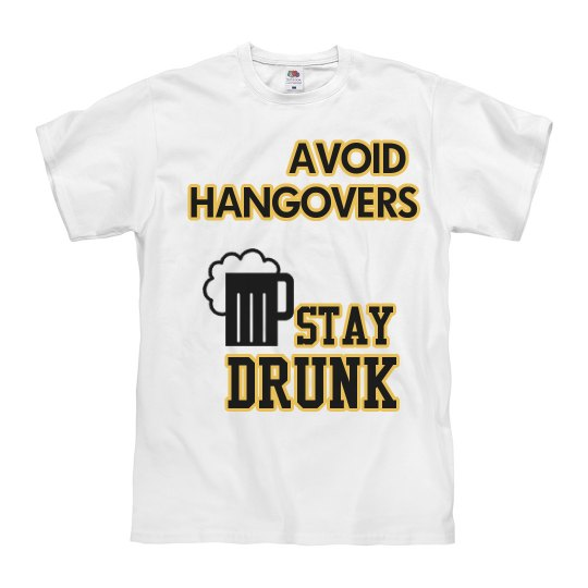 Avoid Hangovers Stay Drunk Funny T-Shirt