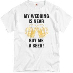 My Wedding Is Near Buy Me A Beer T-Shirt