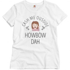 Cash Me Ousside Howbow Dat