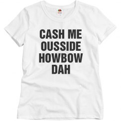 Cash Me Ousside Howbow Dah Quote
