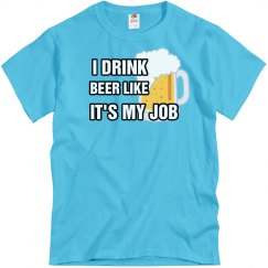 Drink Beer Lik Its My Job