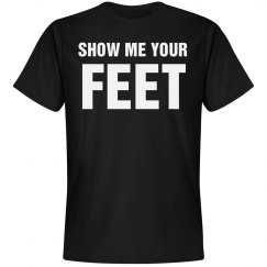 Show Me Your Feet Foot Fetish T-shirt