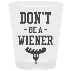 Take A Shot Don't Be A Wiener