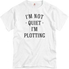 I'm Not Quiet, I'm Plotting