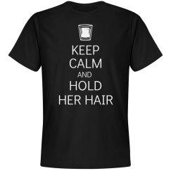 Keep Calm Hold Her Hair