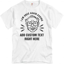 I Am Once Again Asking Custom Text Bernie Tee