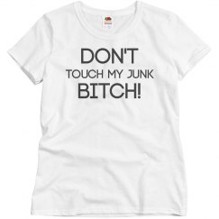 Don't Touch My Junk Bitch