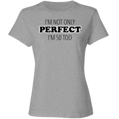 I'm not only perfect I'm 50 too