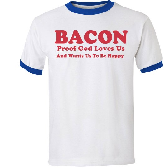 Bacon God Loves Us