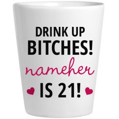 Drink Up Bitches Nameher Is 21