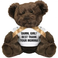 Damn, Girl Thank Your Momma Bear