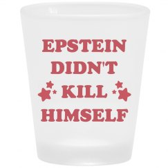 Epstein Didn't Kill Himself Shotglass