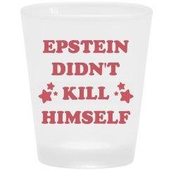 Epstein Didn't Kill Himself Shotglass