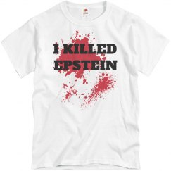 I Killed Epstein Funny Shirt