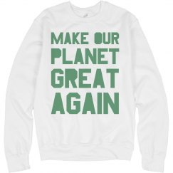 Make our planet great again light green sweatshirt.