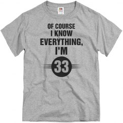 Of course I know everything I 'm 33