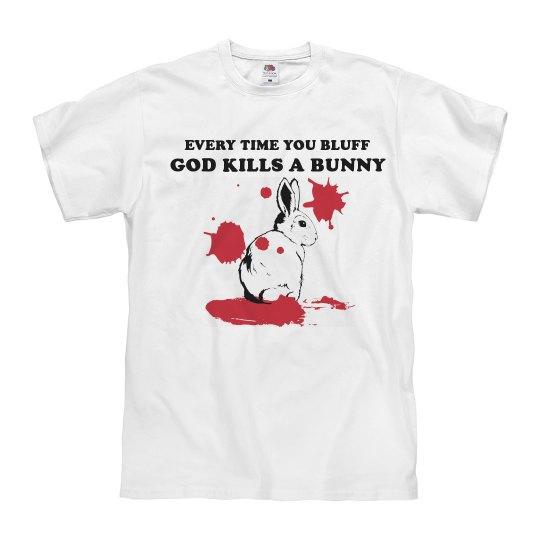 Bluffing Kills Bunnies
