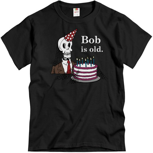 Bob Is Old