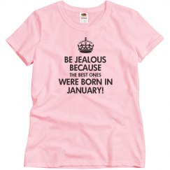 Be Jealous because the best ones were born in January