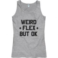 Weird Flex But OK