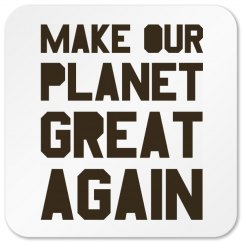 Make our planet great again brown square coaster.