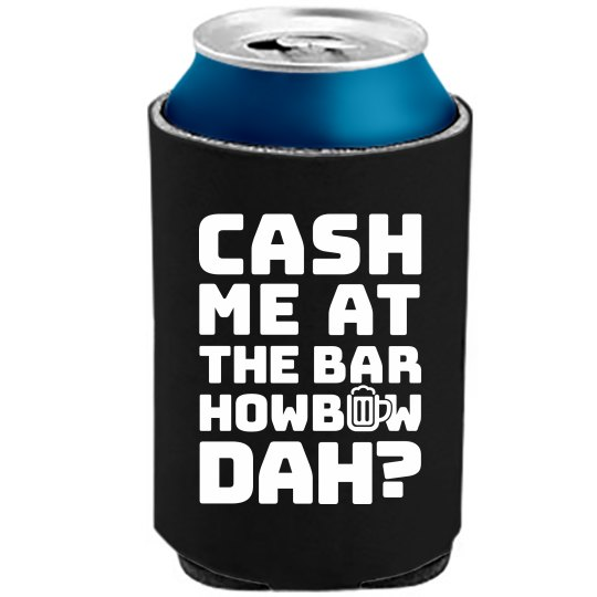 Cash Me At The Bar Koozie