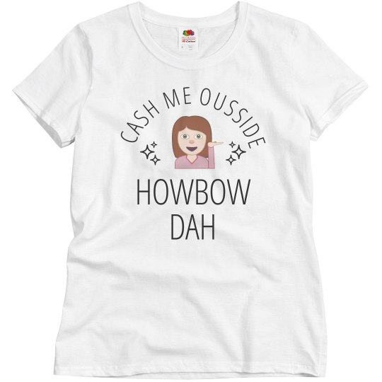 Cash Me Ousside Howbow Dat
