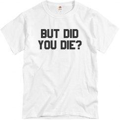 But...Did You Die?
